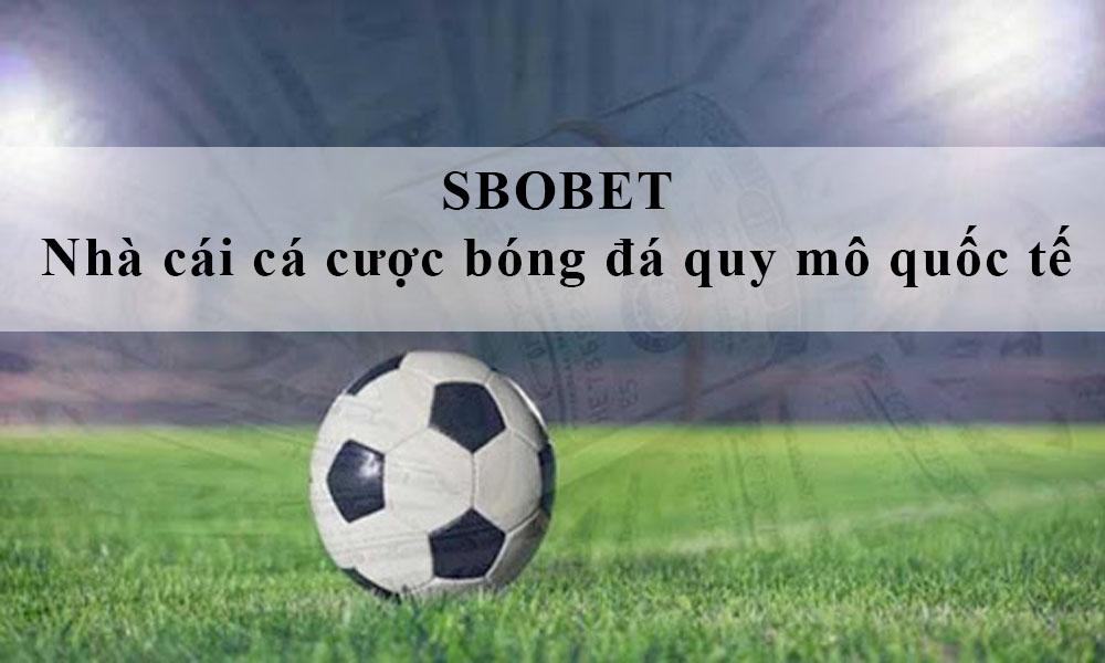 SBOBET - Nhà cái cá cược bóng đá quy mô quốc tế