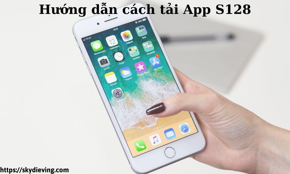 Hướng dẫn cách tải App S128