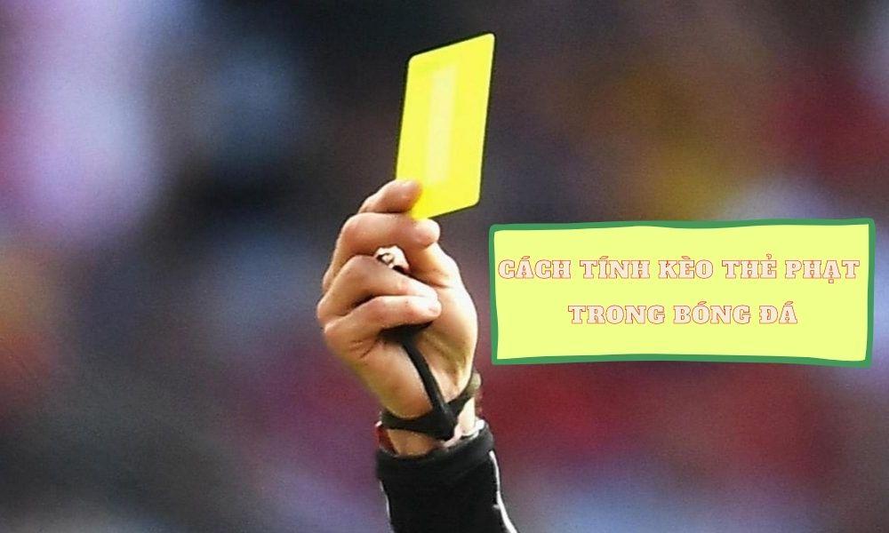 Cách tính kèo thẻ vàng thẻ đỏ
